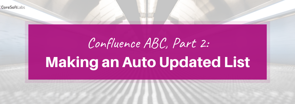 Confluence ABC, Part 2: Making an Automatically Updated List