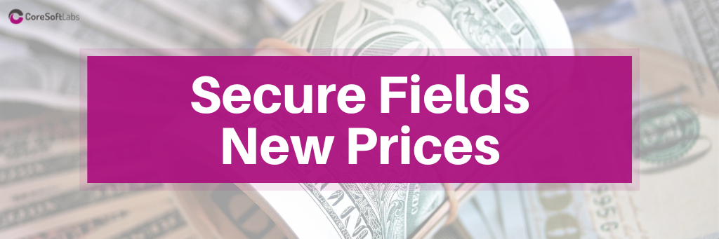 Secure Fields got New Pricing