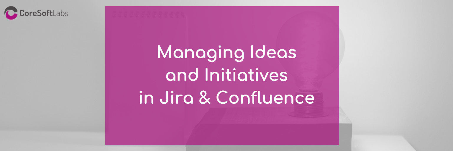 Managing Ideas in Jira and Confluence